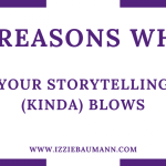 6 Reasons Why Your Storytelling (Kinda) Blows
