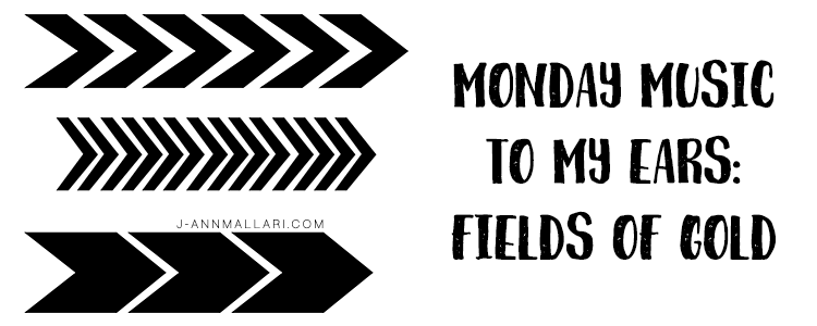Monday Music To My Ears: Fields of Gold