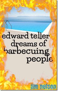 Edward Teller Dreams of Barbecuing People by Jim Nelson