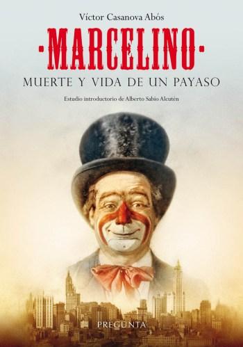 Marcelino. Muerte y vida de un payaso - Víctor Casanova Abós