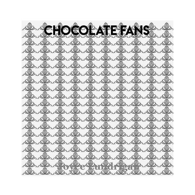 Chocolate Fans - Joyce Lundrigan