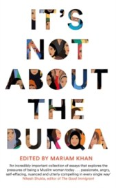 Image for It's Not About the Burqa : Muslim Women on Faith, Feminism, Sexuality and Race