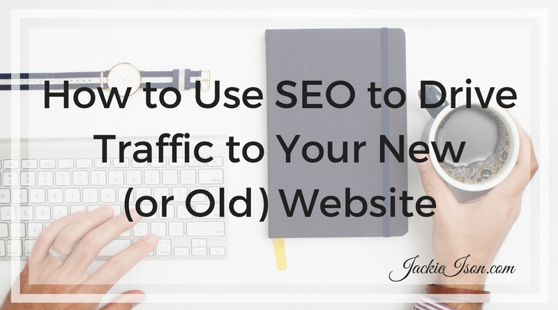 How to Use SEO to Drive Traffic to Your New (or Old) Website