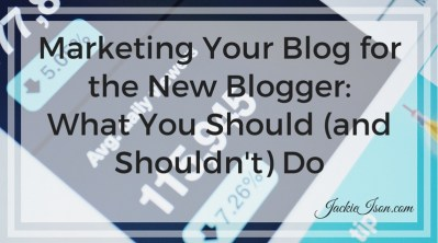 Marketing Your Blog for the New Blogger: What You Should (and Shouldn't) Do