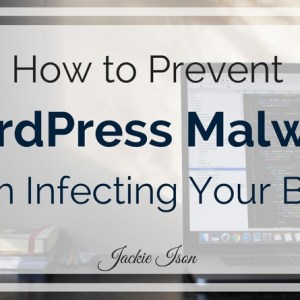How to Prevent WordPress Malware from Infecting Your Blog