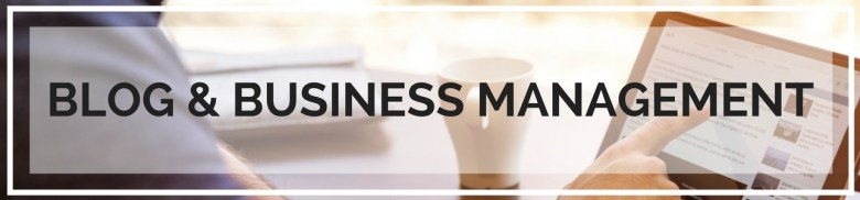 Blog Management - How to manage your blogging business.