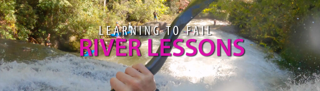 Learning To Fail: River Lessons