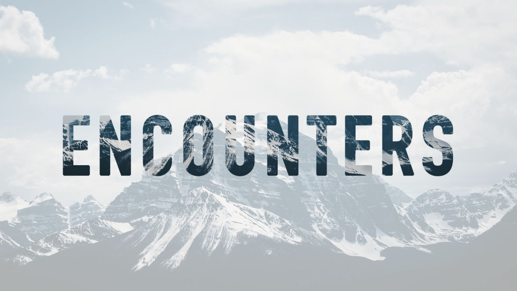 Encounters sermon series