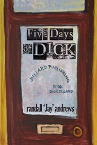 Five Days of Dick by randall 'Jay' andrews