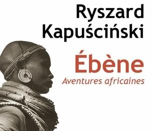 Ebène de Ryszard Kapuscinski