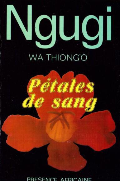 """Pétales de sang, roman de Ngugi wa Thiongo. L'histoire du vilalge d'Ilmorog et de son """"développement"""""""