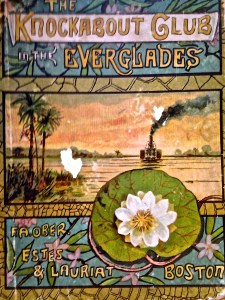 Cover of 1887 book: The Knockabout Club in the Everglades. Library of Sandra and Thomas Thurlow.)