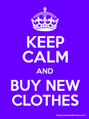 Keep Calm and Buy More Clothes