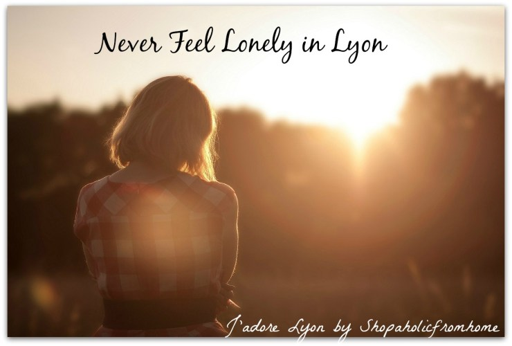 Never Feel Lonely in Lyon