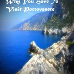 Top 10 Reasons why You Have to Visit Portovenere