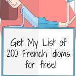 Get My List of 200 French Idioms for Free!
