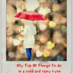 My Top 10 Things to Do in Cold and Rainy Day in Lyon!