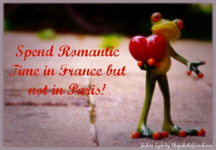 Spend Romantic Time in France but not in Paris