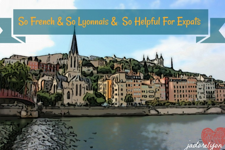 So French So Lyonnais So Helpful For Expats