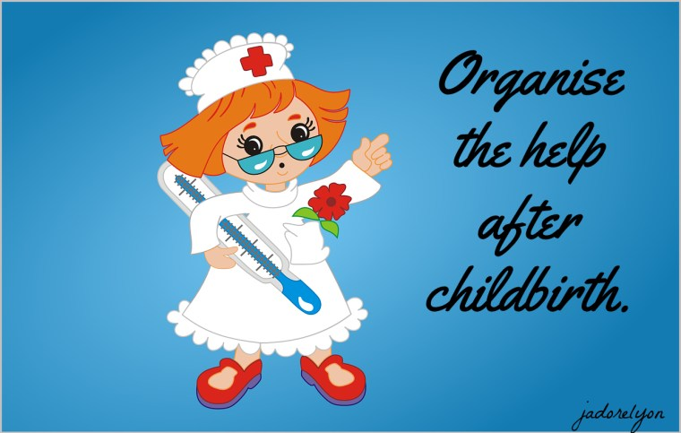 Organise the help after childbirth.