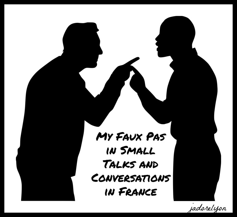 My Faux Pas in Small Talks and Conversations in France