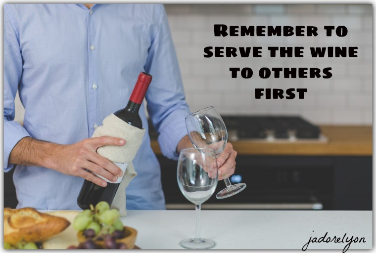 Never serve the wine yourself first.