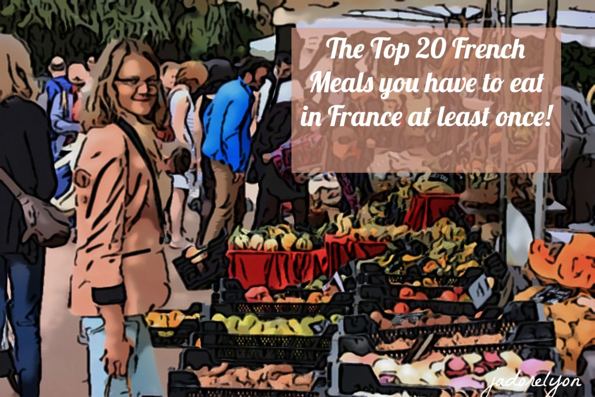 The Top 20 French Meals you have to eat in France at least once!
