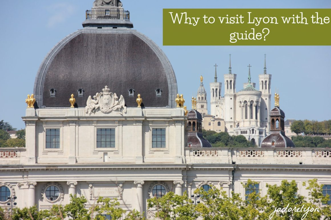 Why to visit Lyon with the guide. Find the best and the most interesting guided tours in Lyon. _