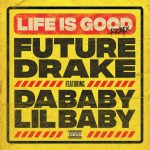 Download Mp3: Future & Drake Ft. Lil Baby & Dababy – Life Is Good (remix)