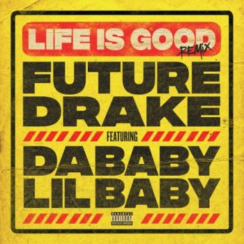 Future & Drake Ft. Lil Baby & Dababy – Life Is Good (remix)