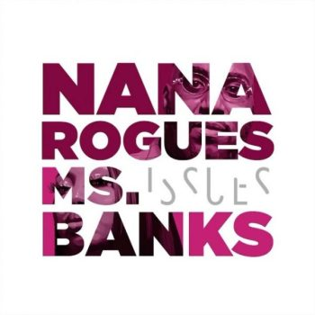 Nana Rogues Ft. Ms. Banks – Issues
