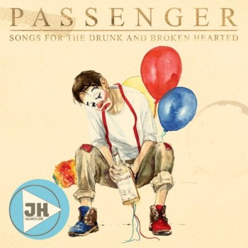Passenger – A Song for the Drunk and Broken H