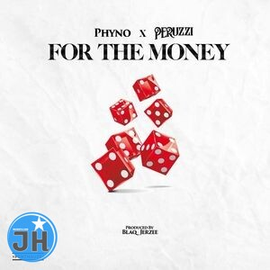 Phyno Ft Peruzzi – For The Money