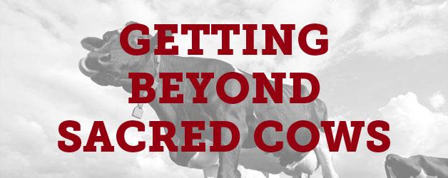 Sacred Cows must die