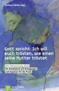 Burkhard Weber (Hg.) Gott spricht: Ich will euch trösten, wie einen seine Mutter tröstet