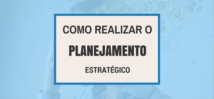 Como realizar o Planejamento Estratégico