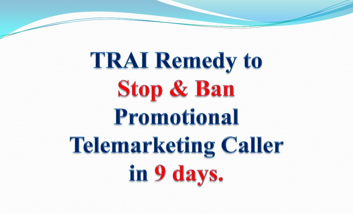 Stop & Ban Telemarketing Caller in 9 days With TRAI Facility.