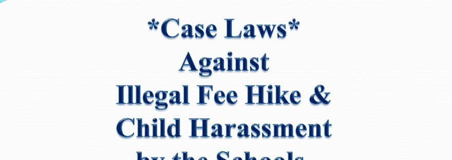 Case Laws against Illegal Fee Hike, Child Harassment & Expulsion by the Schools Focusing State of Maharashtra.