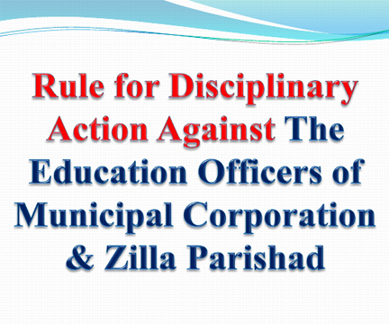 Rule for disciplinary action against officers of Municipal Corporation & Zilla Parishad