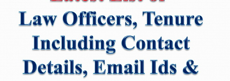 Latest List of Law Officers, Tenure Including Contact Details, Email Ids & Telephone Numbers
