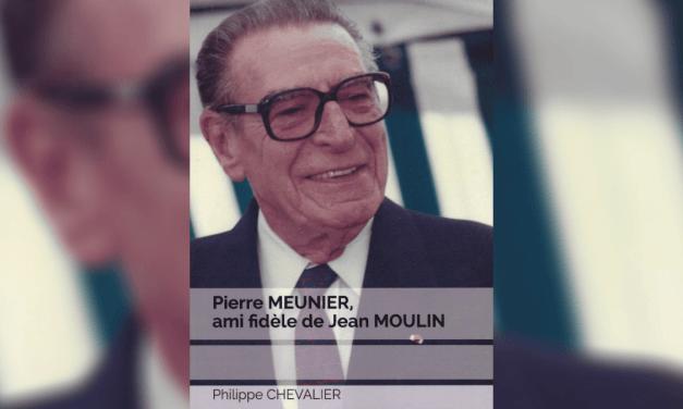 Pierre Meunier, ami fidèle de Jean Moulin (ouvrage biographique)
