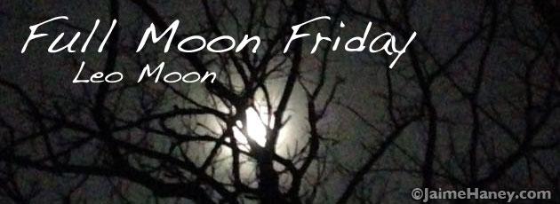Full Leo Moon Friday
