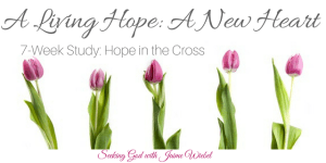 A Living Hope: A New Heart and Sitting Among Friends #65