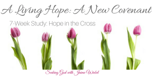 A Living Hope: A New Covenant and Sitting Among Friends #67