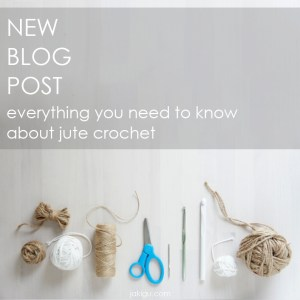 jakigu.com | new blog post | jute crochet