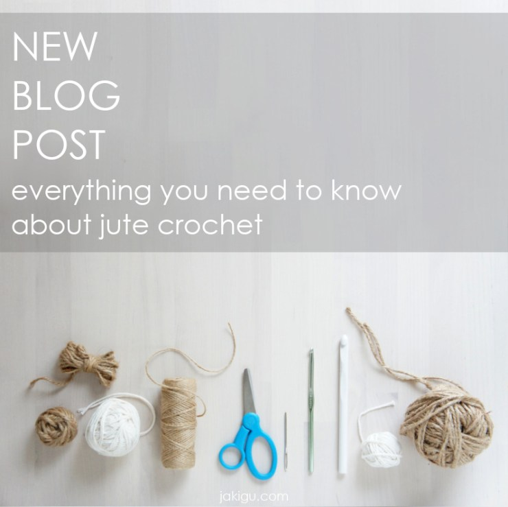 jakigu.com | new blog post | jute crochet