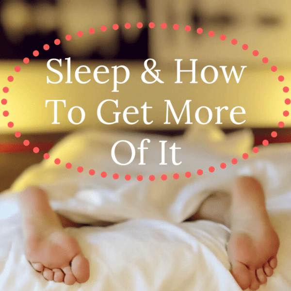 Sleep, And How To Get More Of It