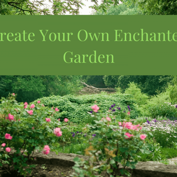 Create Your Own Enchanted Garden