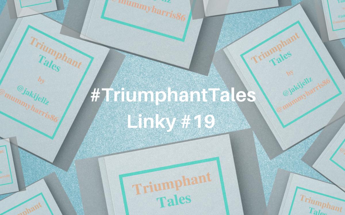 Triumphant Tales Linky #19