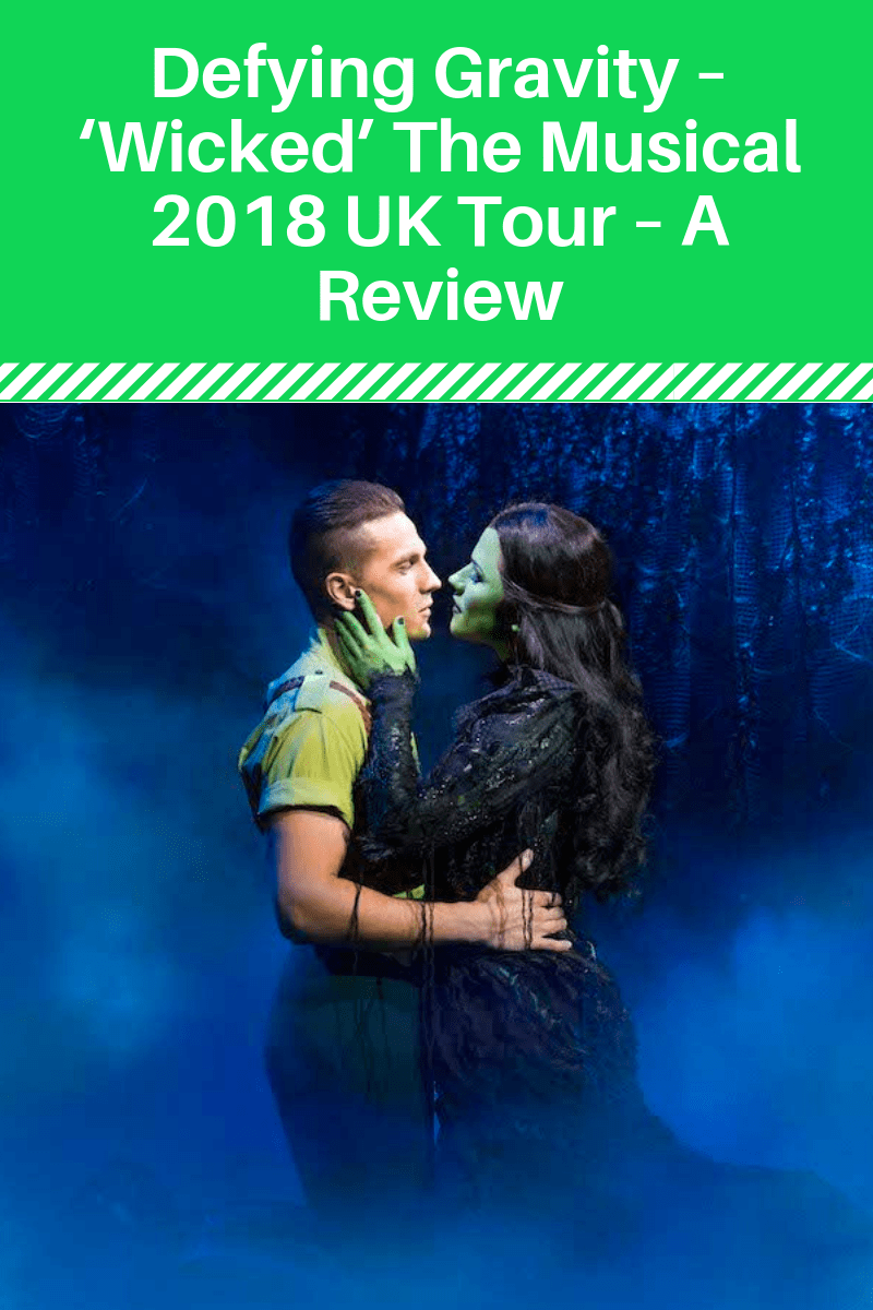 Defying Gravity – 'Wicked' The Musical 2018 UK Tour – A Review